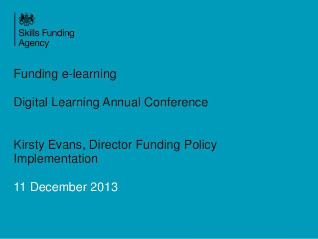 Funding e-learning Digital Learning Annual Conference  Kirsty Evans, Director Funding Policy Implementation  11 December 2...