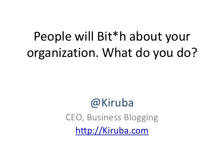 People will Bit*h about yourorganization. What do you do?           @Kiruba      CEO, Business Blogging        http://Kiru...