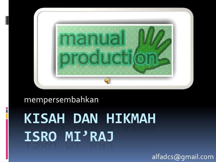 mempersembahkan<br />KISAH DAN HIKMAHISRO MI'RAJ<br />alfadcs@gmail.com<br />