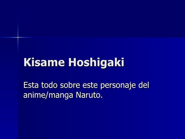 Kisame Hoshigaki Esta todo sobre este personaje del anime/manga Naruto.
