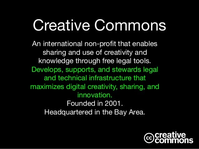 An international non-profit that enables sharing and use of creativity and knowledge through free legal tools.   Develops, ...