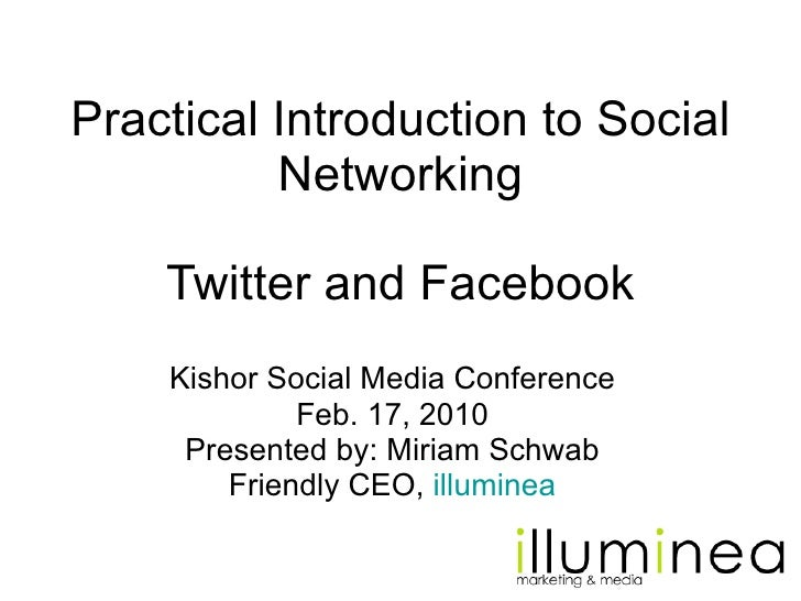 Practical Introduction to Social Networking Twitter and Facebook Kishor Social Media Conference Feb. 17, 2010 Presented by...