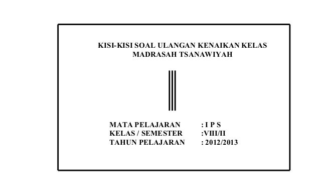 KISI-KISI SOAL ULANGAN KENAIKAN KELAS         MADRASAH TSANAWIYAH  MATA PELAJARAN      :IPS  KELAS / SEMESTER    :VIII/II ...