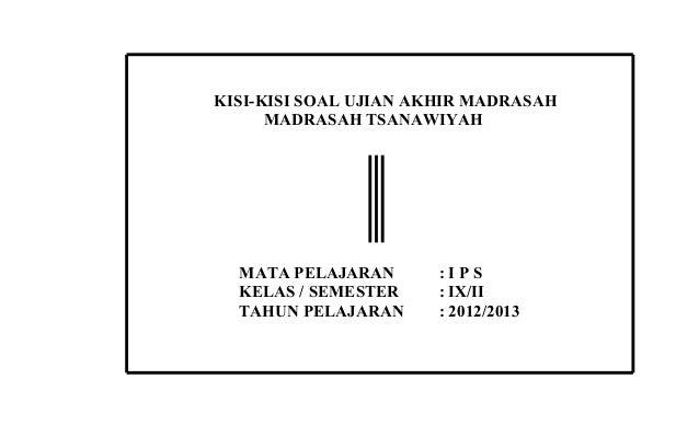 KISI-KISI SOAL UJIAN AKHIR MADRASAH      MADRASAH TSANAWIYAH  MATA PELAJARAN      :IPS  KELAS / SEMESTER    : IX/II  TAHUN...