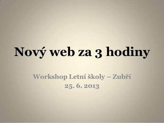 Nový web za 3 hodiny Workshop Letní školy – Zubří 25. 6. 2013