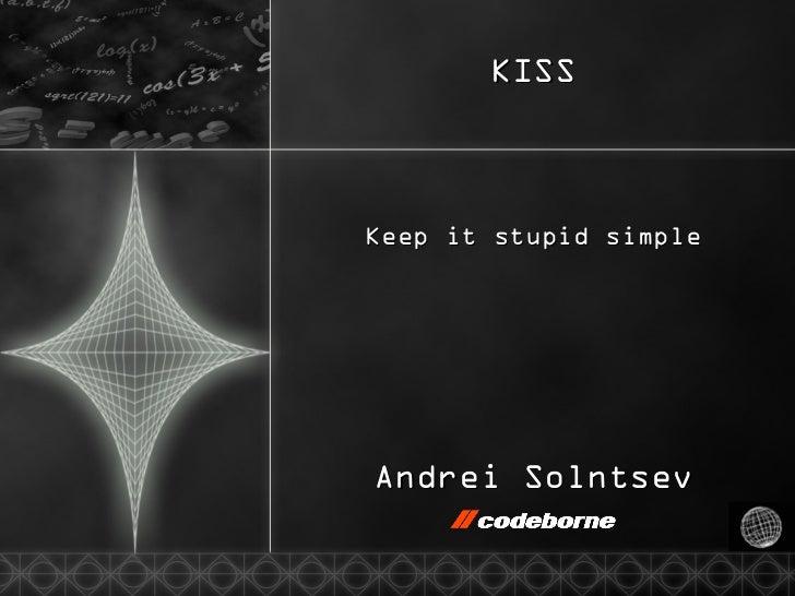 KISS Keep it stupid simple Andrei Solntsev