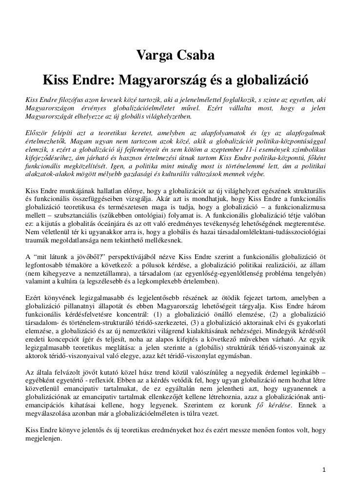 Varga Csaba      Kiss Endre: Magyarország és a globalizációKiss Endre filozófus azon kevesek közé tartozik, aki a jelenelm...
