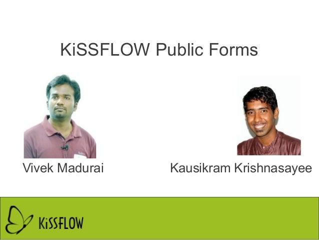KiSSFLOW Public Forms Kausikram KrishnasayeeVivek Madurai