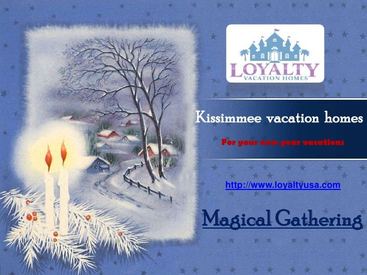 Kissimmee  vacation  homes  For your new year vacations http://www.loyaltyusa.com Magical Gathering