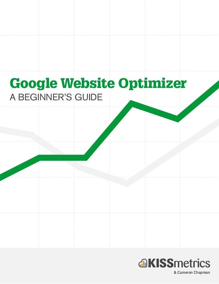 Google Website OptimizerA BEGINNER'S GUIDE                      & Cameron Chapman