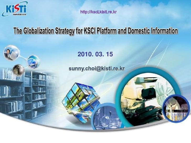 The Globalization Strategy for KSCI Platform and Domestic Information<br />The Globalization Strategy for KSCI Platform an...