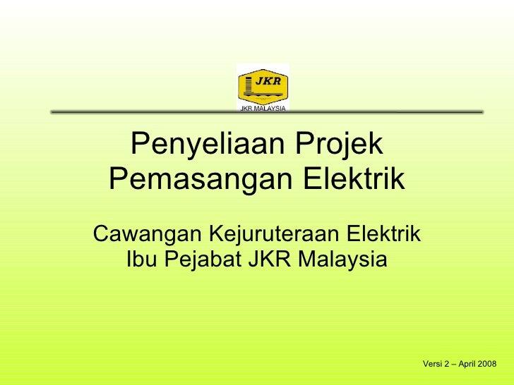 Penyeliaan Projek Pemasangan Elektrik Cawangan Kejuruteraan Elektrik Ibu Pejabat JKR Malaysia Versi 2 – April 2008