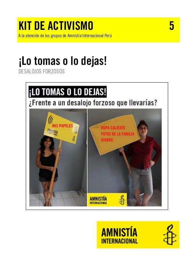 KIT DE ACTIVISMO  A la atención de los grupos de Amnistía Internacional Perú  ¡Lo tomas o lo dejas! DESALOJOS FORZOSOS  5