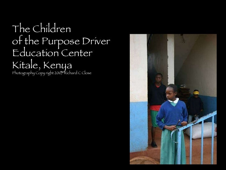 The Children of the Purpose Driver Education Center Kitale, Kenya Photography Copy right 2007 Richard C Close