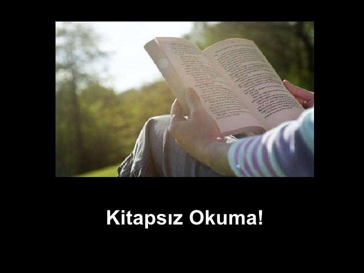 Kitapsız Okuma!