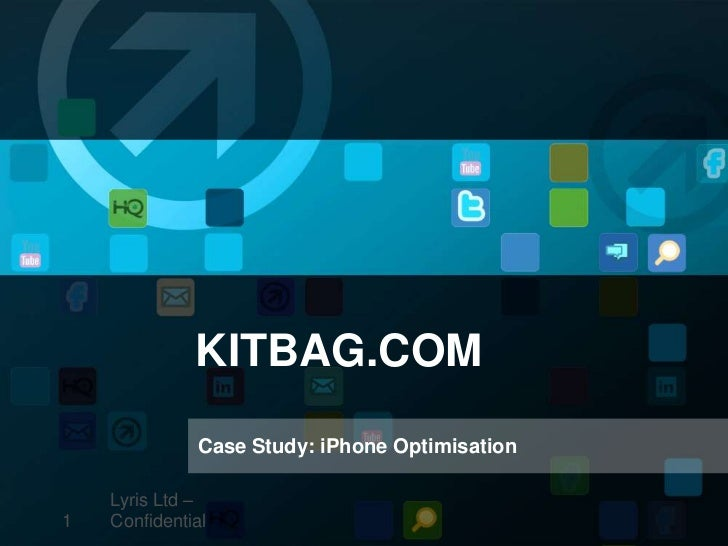 KITBAG.COM              Case Study: iPhone Optimisation    Lyris Ltd –1   Confidential