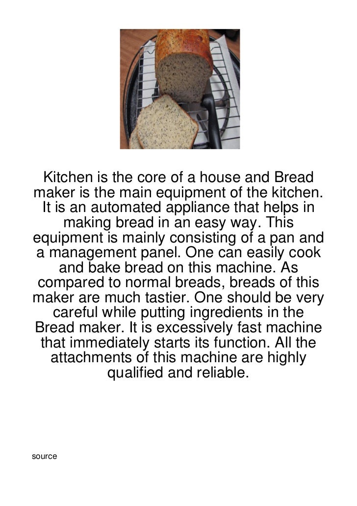 Kitchen is the core of a house and Breadmaker is the main equipment of the kitchen.  It is an automated appliance that hel...