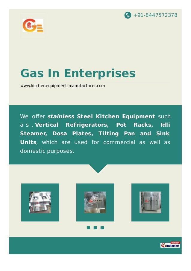 We offer Stainless Steel Kitchen Equipment such as, Vertical Refrigerators,Pot Racks, Idli Steamer, Dosa Plates, Tilting P...
