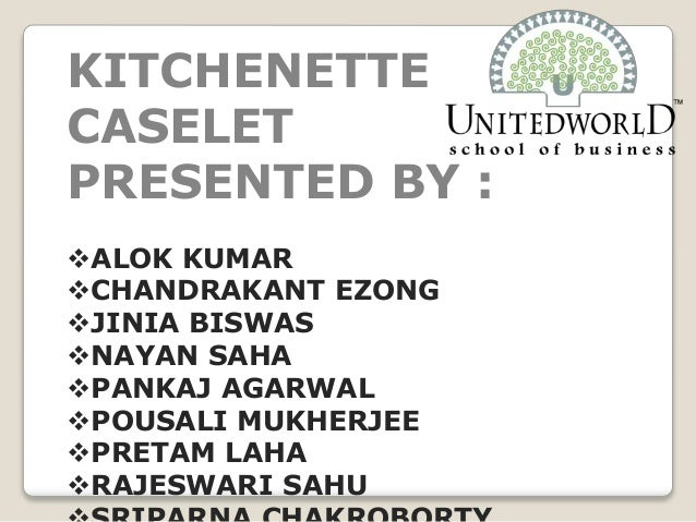 KITCHENETTE CASELET PRESENTED BY : ALOK KUMAR CHANDRAKANT EZONG JINIA BISWAS NAYAN SAHA PANKAJ AGARWAL POUSALI MUKHE...