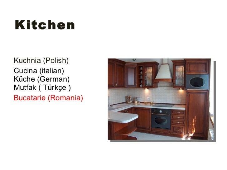 Kitchen <ul><li>Kuchnia  (Polish)   </li></ul><ul><li>Cucina (italian) Küche (German) Mutfak ( Türkçe ) </li></ul><ul><li>...