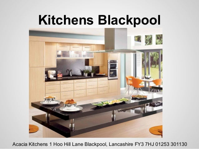 Kitchens BlackpoolAcacia Kitchens 1 Hoo Hill Lane Blackpool, Lancashire FY3 7HJ 01253 301130