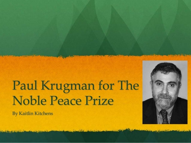 Paul Krugman for The Noble Peace Prize By Kaitlin Kitchens