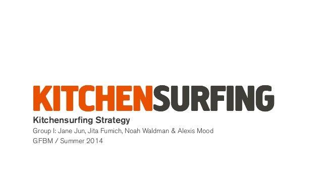 Kitchensurfing Strategy Group I: Jane Jun, Jita Fumich, Noah Waldman & Alexis Mood GFBM / Summer 2014