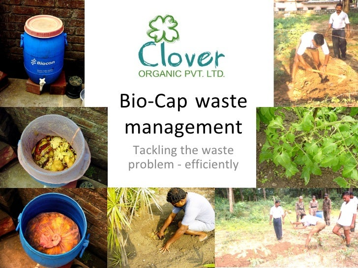 Bio-Cap wastemanagement Tackling the wasteproblem - efficiently
