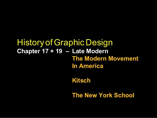 Historyof Graphic Design Chapter 17 + 19 – Late Modern The Modern Movement In America Kitsch The New York School