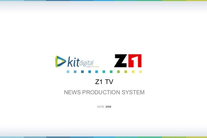 Z1 TV NEWS PRODUCTION SYSTEM DATE :  200 8 initiate data media