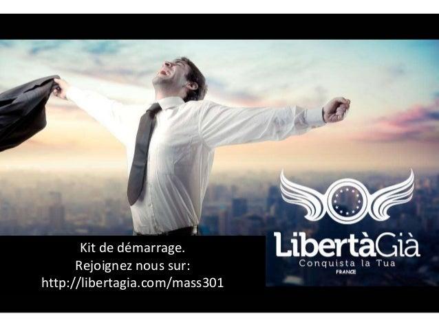 Kit de démarrage. Rejoignez nous sur: http://libertagia.com/mass301
