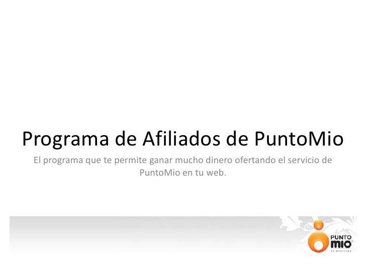 Programa de Afiliados de PuntoMio<br />El programa que te permite ganar mucho dinero ofertando el servicio de PuntoMio en ...