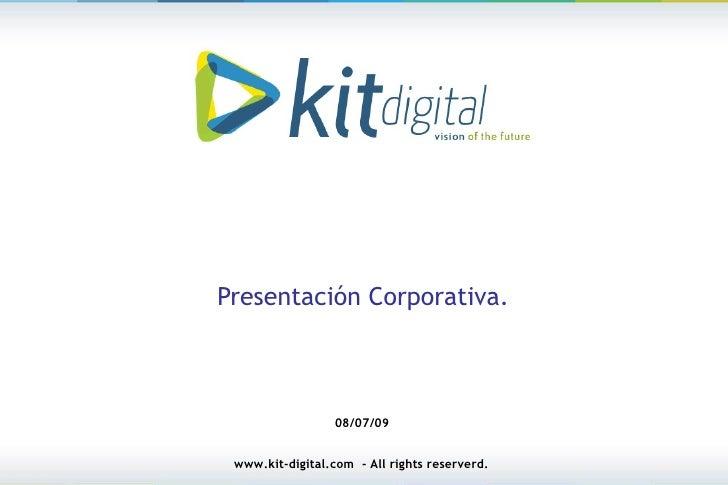 Presentación Corporativa.                      08/07/09    www.kit-digital.com - All rights reserverd.