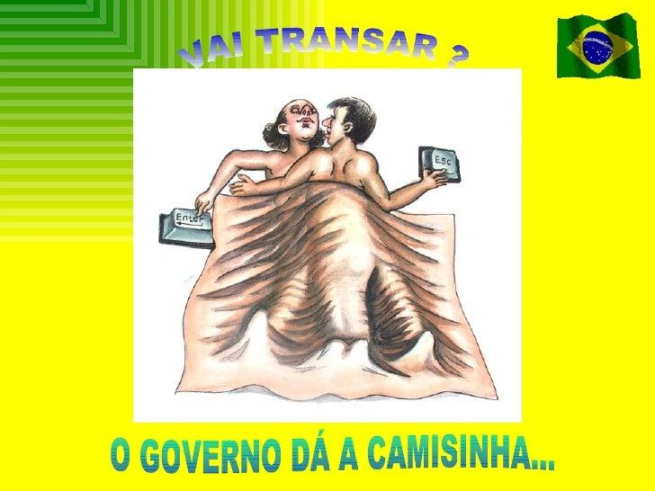 VAI TRANSAR ? O GOVERNO DÁ A CAMISINHA...