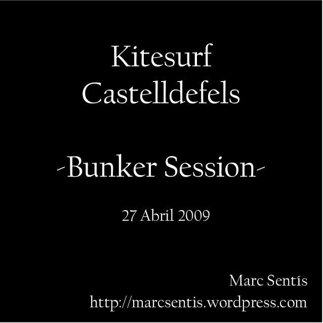 Kitesurf Castelldefels -Bunker Session- 27 Abril 2009 Marc Sentís http://marcsentis.wordpress.com