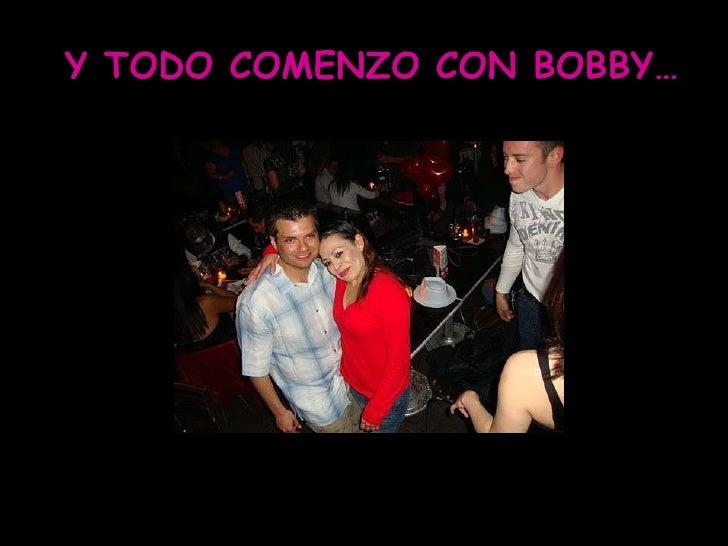 Y TODO COMENZO CON BOBBY…