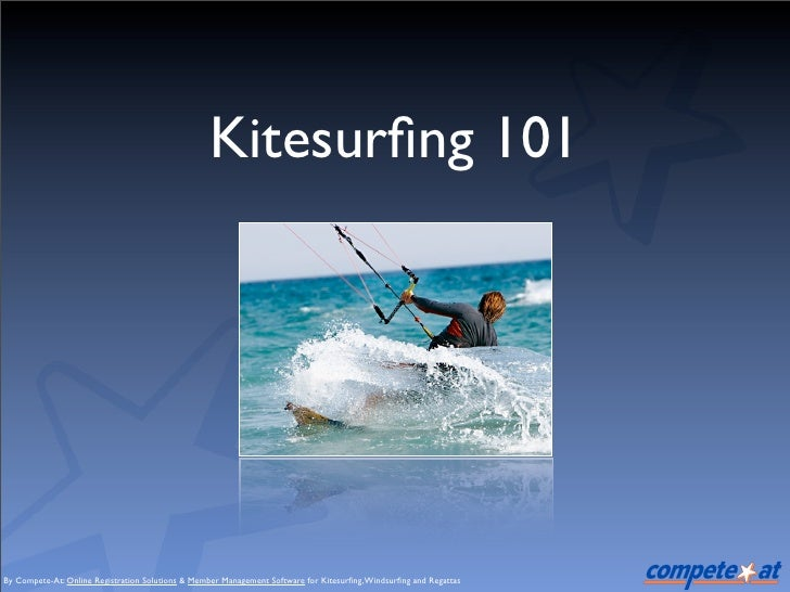 Kitesurfing 101     By Compete-At: Online Registration Solutions & Member Management Software for Kitesurfing, Windsurfing an...
