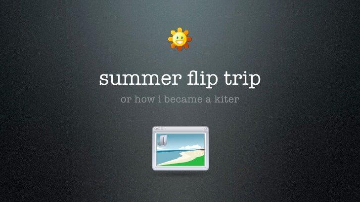 summer flip trip   or how i became a kiter