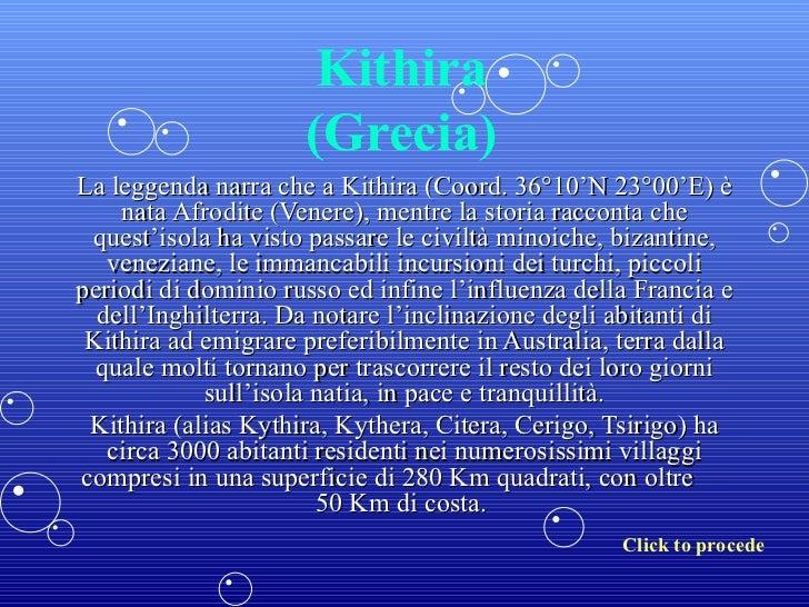 Kithira                     (Grecia)La leggenda narra che a Kithira (Coord. 36°10'N 23°00'E) è    nata Afrodite (Venere), ...