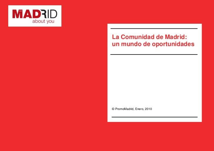 La Comunidad de Madrid: un mundo de oportunidades     © PromoMadrid, Enero, 2010