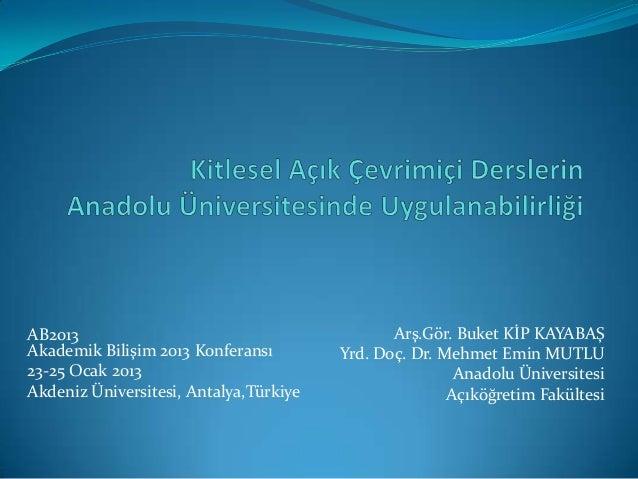 AB2013                                         Arş.Gör. Buket KİP KAYABAŞAkademik Bilişim 2013 Konferansı        Yrd. Doç....
