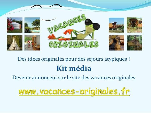 Des idées originales pour des séjours atypiques !                  Kit médiaDevenir annonceur sur le site des vacances ori...