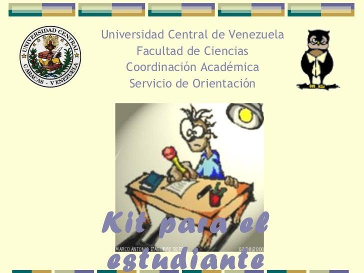 Universidad Central de Venezuela Facultad de Ciencias Coordinación Académica Servicio de Orientación Kit para el estudiante