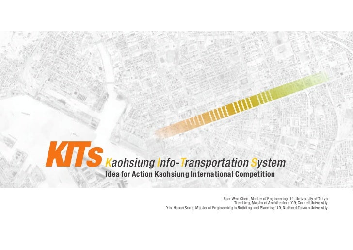 KITs   Kaohsiung Info-Transportation System       Idea for Action Kaohsiung International Competition                     ...