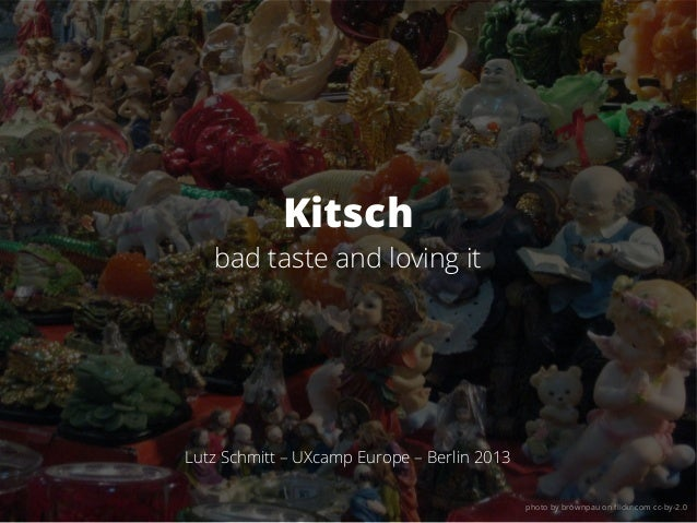 Kitschbad taste and loving itLutz Schmitt – UXcamp Europe – Berlin 2013photo by brownpau on flickr.com cc-by-2.0