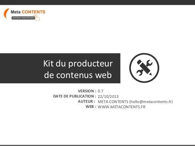 Kit du producteur de contenus web VERSION : DATE DE PUBLICATION : AUTEUR : WEB :  0.7 22/10/2013 META CONTENTS (hello@meta...