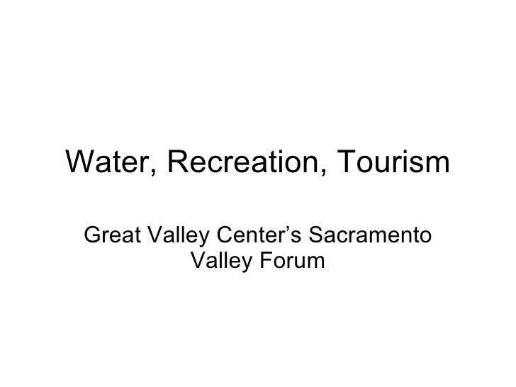 Water, Recreation, Tourism Great Valley Center's Sacramento Valley Forum