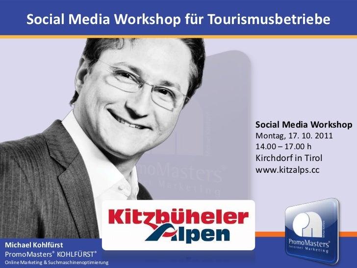 Social Media Workshop für Tourismusbetriebe<br />Social Media Workshop<br />Montag, 17. 10. 2011<br />14.00 – 17.00 h<br /...