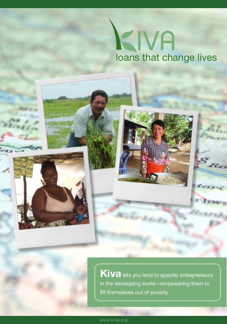loans that change livesKiva lets you lend to specific entrepreneursin the developing world—empowering them tolift themselv...