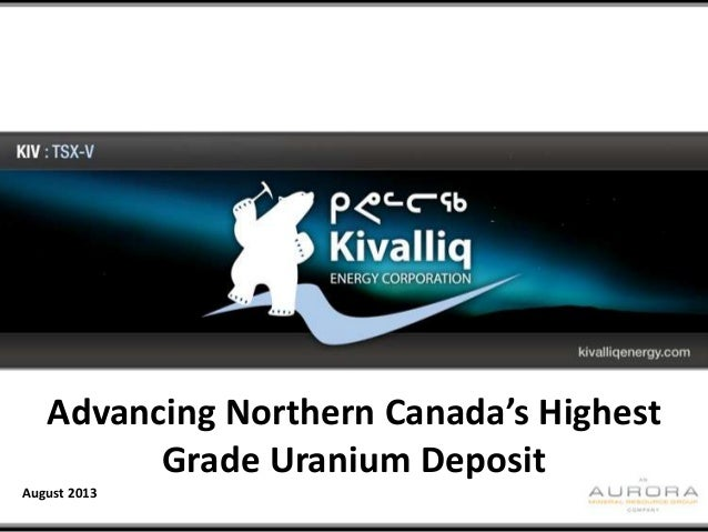 Click to edit Master title style Advancing Northern Canada's Highest Grade Uranium Deposit August 2013